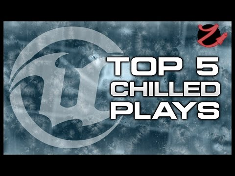 Top 5 Unreal plays : Chilled edition!